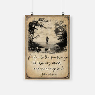 New ver And into the forest i go to lose my mind and find my soul john muir poster