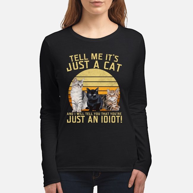Topseller Tell me it's just a cat and i will tell you that you're just an idiot shirt