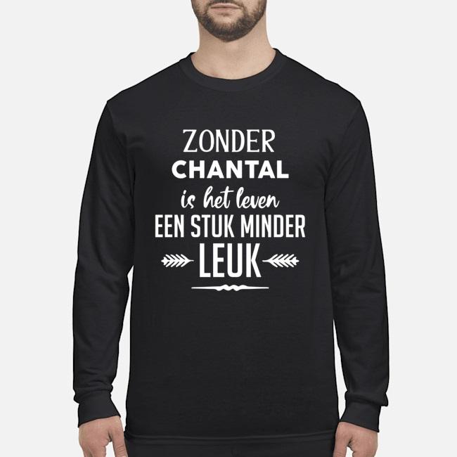 Topseller Zonder chantal is het leven een stuk minder leuk shirt