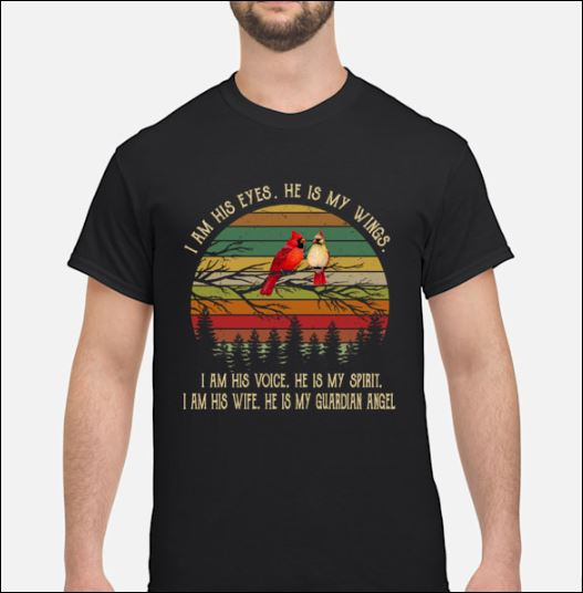Best Bird I am his eyes he is my wings i am his voice he is my spirit vintage shirt