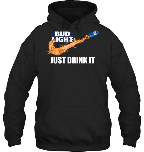 Bud Light Just drink it shirt, hoodie, tank top