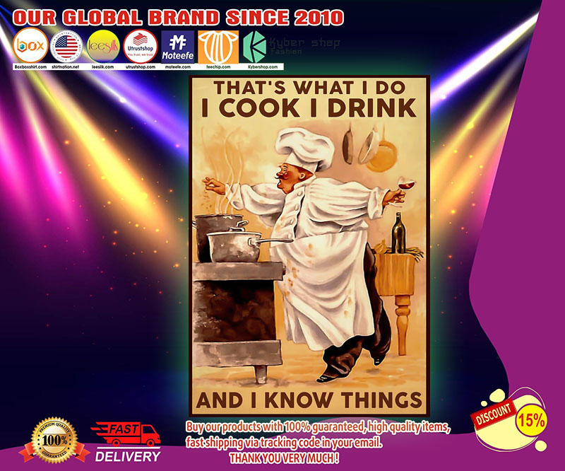 Chef that's what I do I cook I drink and I know things poster