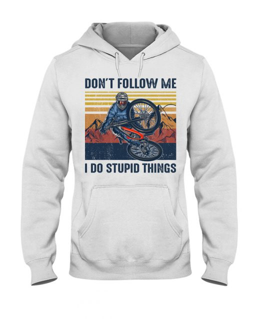 Don't follow me I do stupid things Cycling shirt, hoodie, tank top