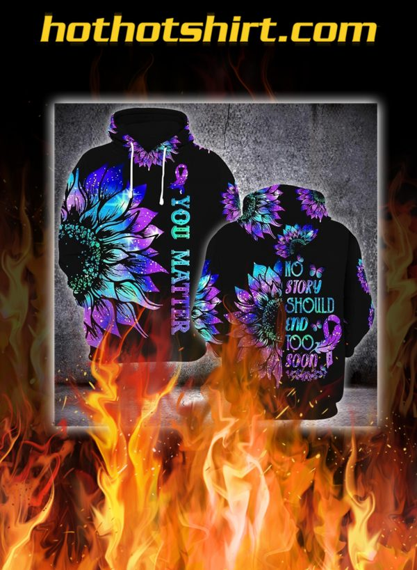 Suicide prevention awareness you matter no story should end too soon 3d full printing hoodie