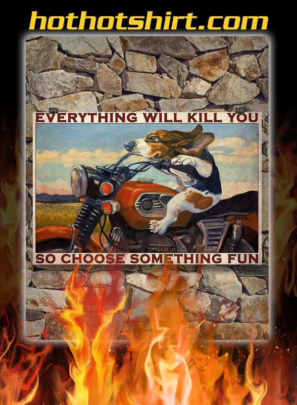 Motorcycle beagle everything will kill you so choose something fun poster