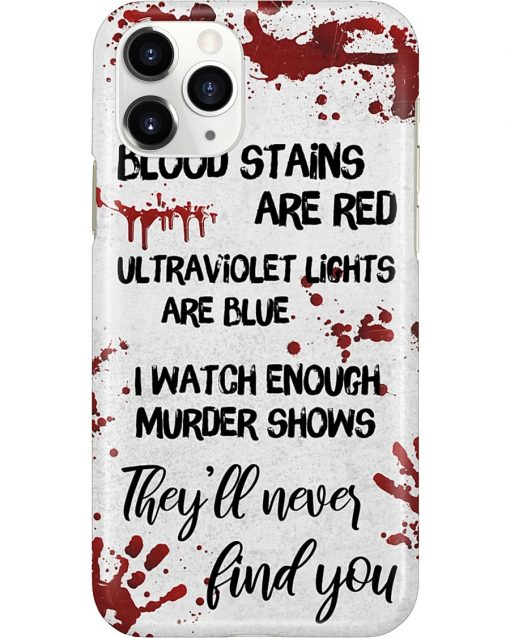 Blood stains are red ultraviolet lights are blue I watch enough murder shows they'll never find you phone case