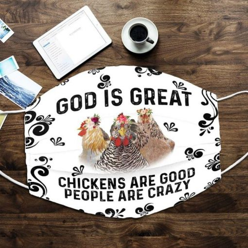 God is great chickens are good people are crazy face mask