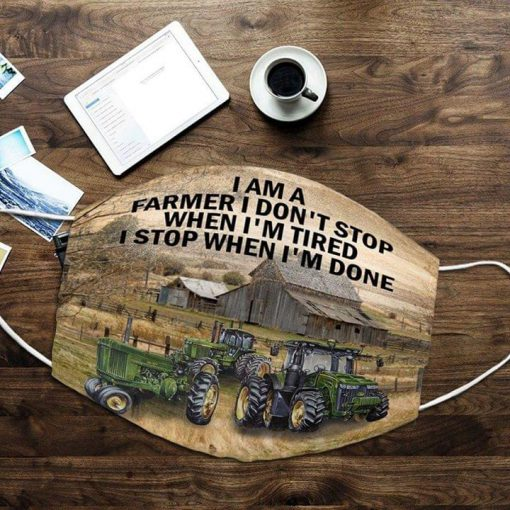 I am a farmer I don't stop when I'm tired I stop when I'm done face mask