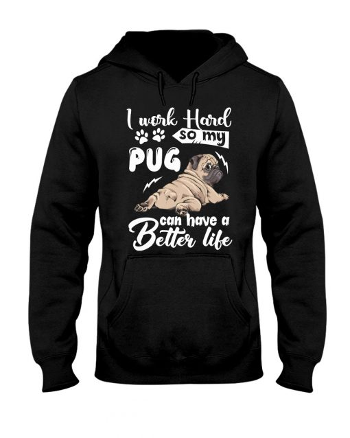 I work hard so that my Pug can have a better life shirt, tank top, hoodie