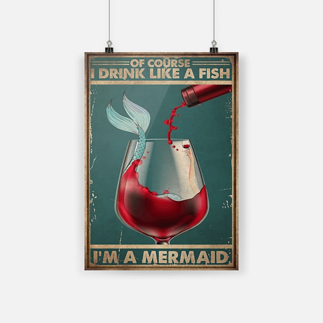 Poster wine of course I drink like a fish I'm a mermaid