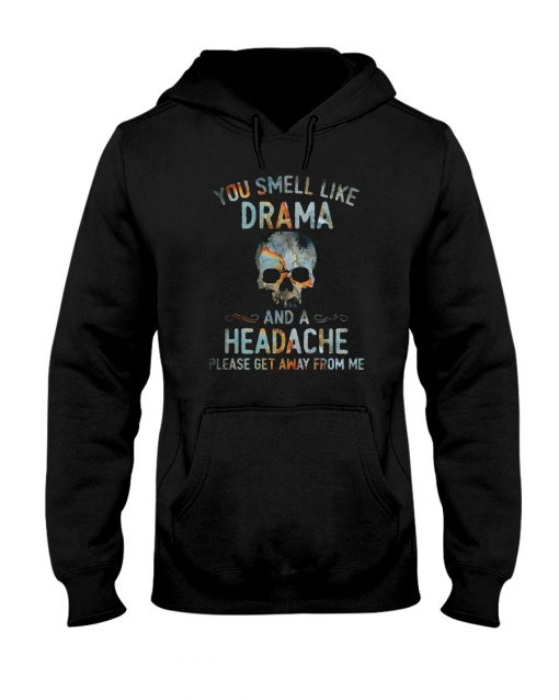 SKull You smell like drama and a headache please get away from me shirt, hoodie, tank top
