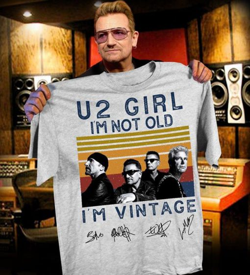 U2 Girl I'm not old I'm vintage shirt, hoodie, tank top