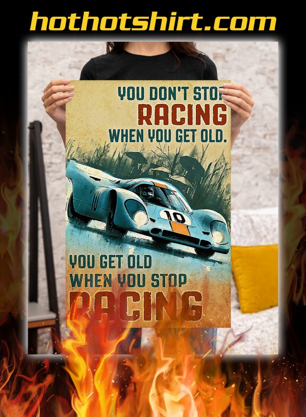 Sport car you don't stop racing when you get old you get old when you stop racing poster