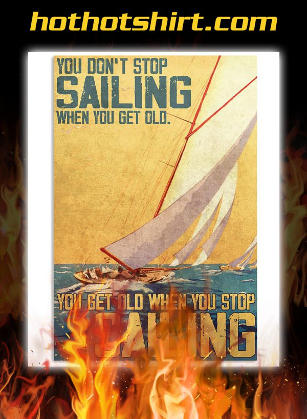 Poster you don't stop sailing when you get old