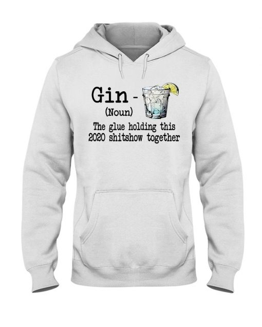 Gin definition The glue holding this 2020 shitshow together shirt, tank top, hoodie
