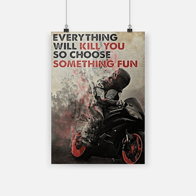 Racer Everything Will Kill You So Choose Something Fun Poster