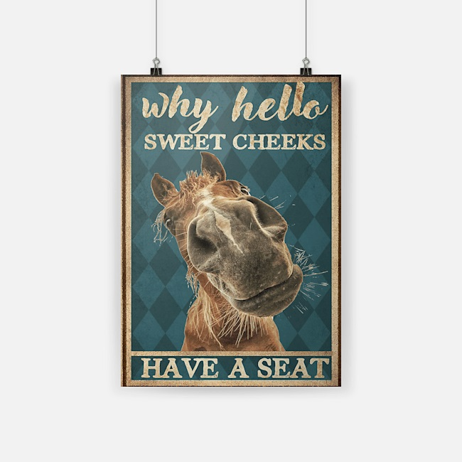 Why hello sweet cheeks have a seat Horse poster