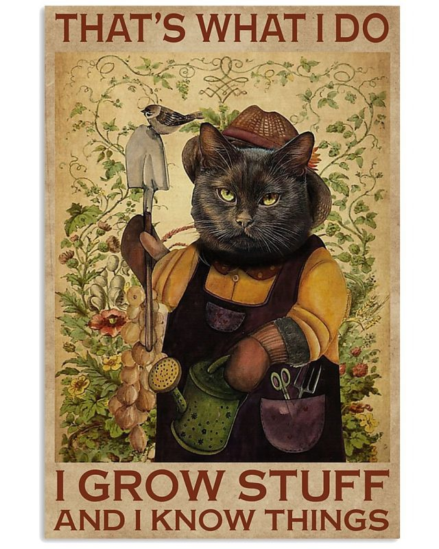 Garden Cat That's what I do I grow stuff and I know things poster
