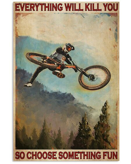 The best everything will kill you so choose something fun mountain biking retro poster