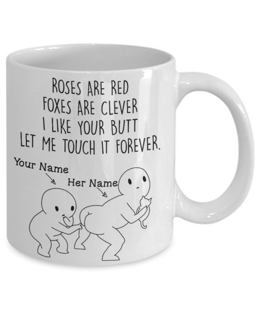 Roses are red Foxes are clever I like your butt Let me touch it forever personalized mug