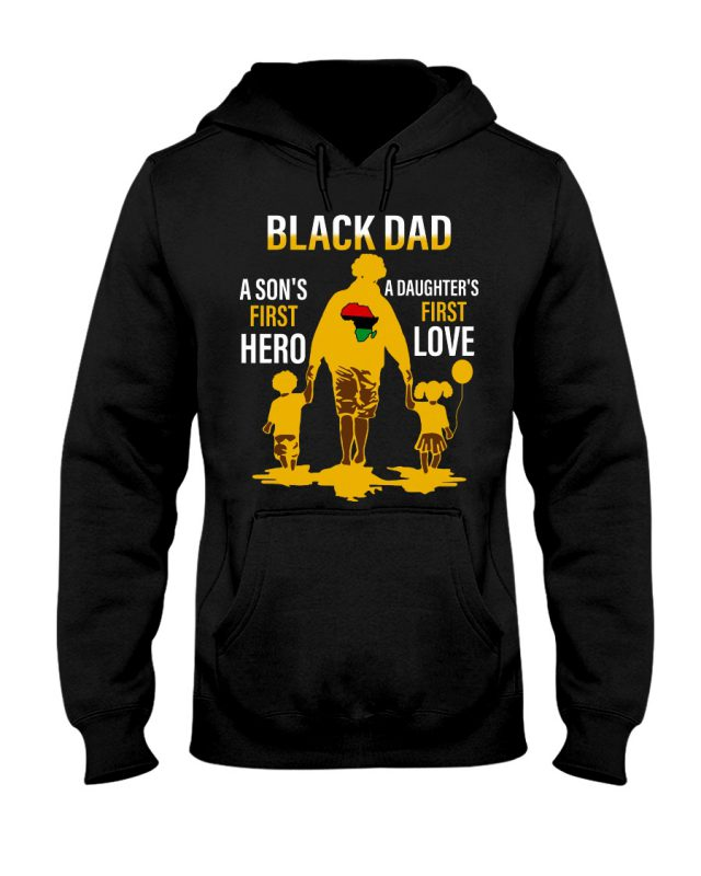 Black dad a son's first hero a daughter's first love shirt, hoodie, tank top