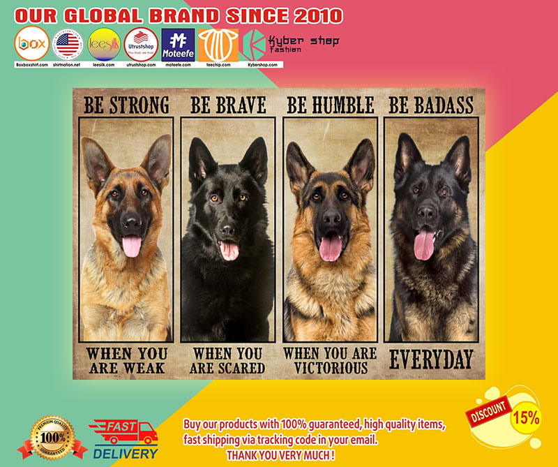 German Sherpherd be strong be brave be humble be badass poster2