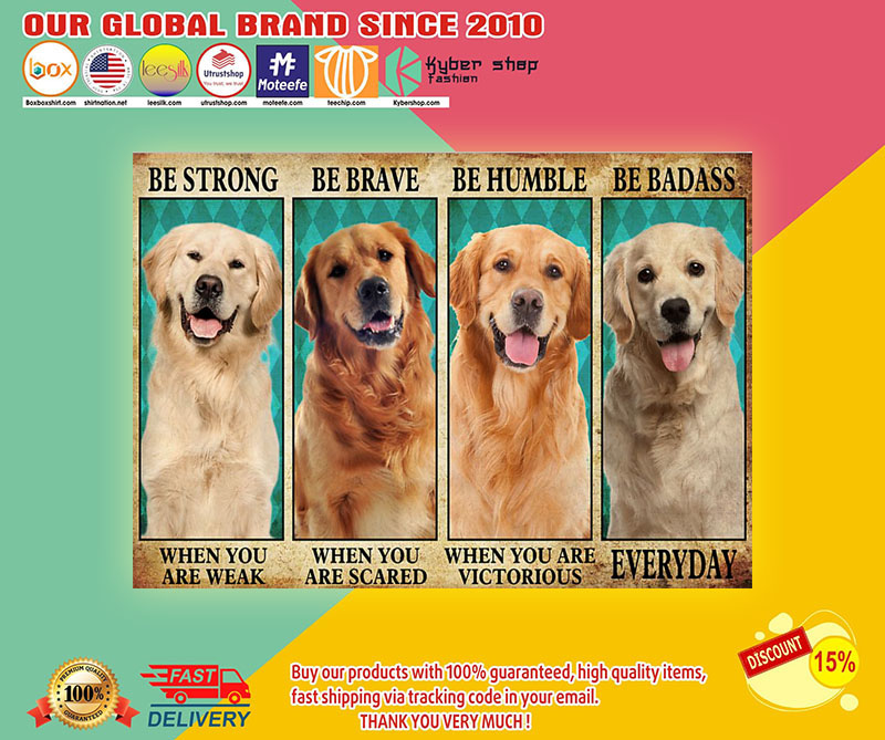 Golden Retriever be strong be brave be humble be badass poster1