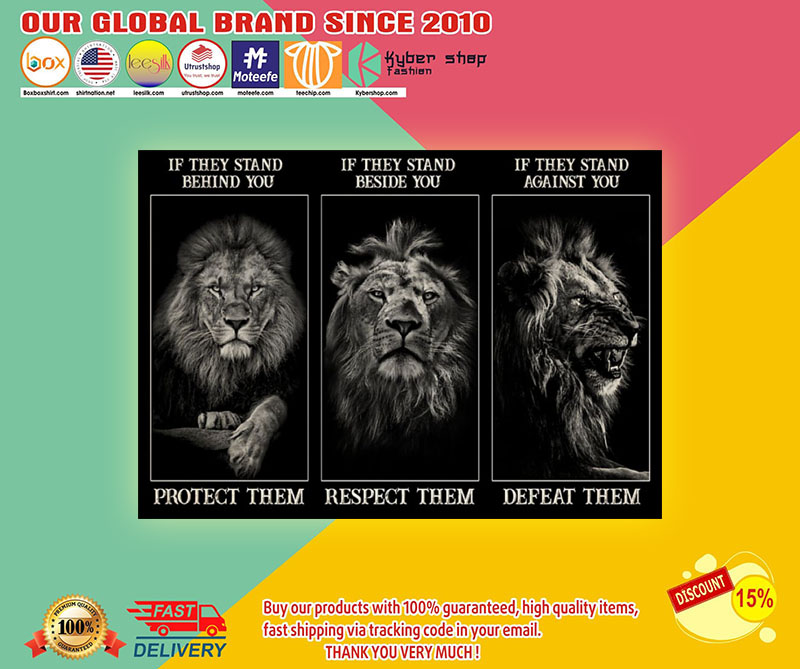 Lion If they stand behind you protect them if they stand beside you respect them poster1