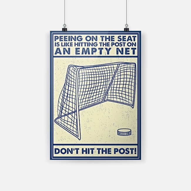 Poster hockey peeing on the seat is like hitting the post
