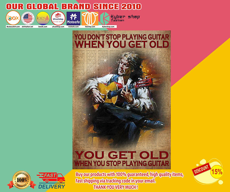 You don't stop playing guitar when you get old you get old when you stop playing guitar poster1