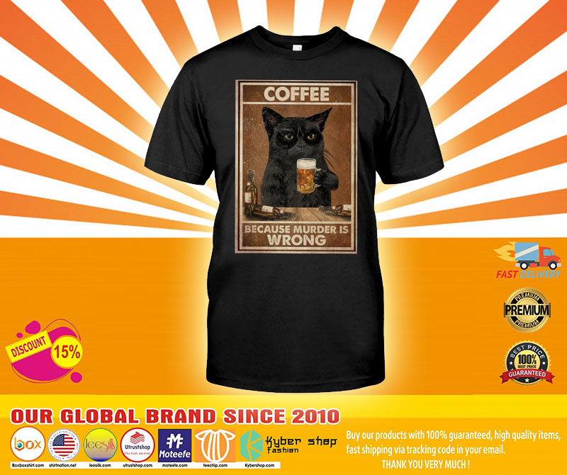 [LIMITED] Cat Coffee because murder is wrong shirt