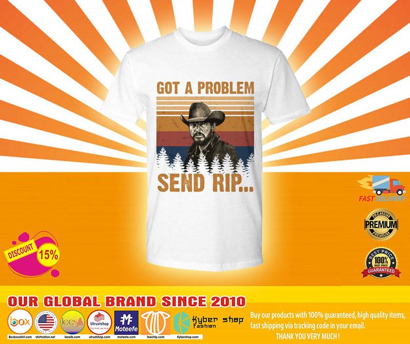 [LIMITED] Got a problem send rip shirt