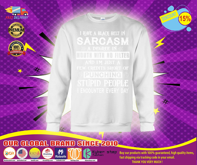 [LIMITED] I have a black belt in sarcasm a degree in mouth with no filter shirt