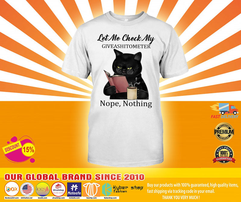 [LIMITED] Let me check my giveashitomter nope nothing shirt