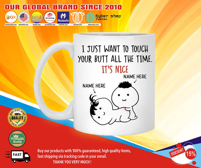 Personalized I just want to touch your butt all the time custom mug