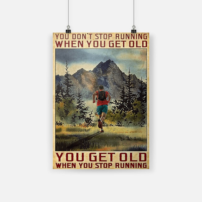 Poster you don't stop running when you get old