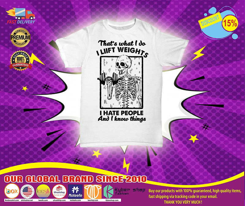 [LIMITED] Skeleton That's what I do I liift weights I hate people and I know things shirt