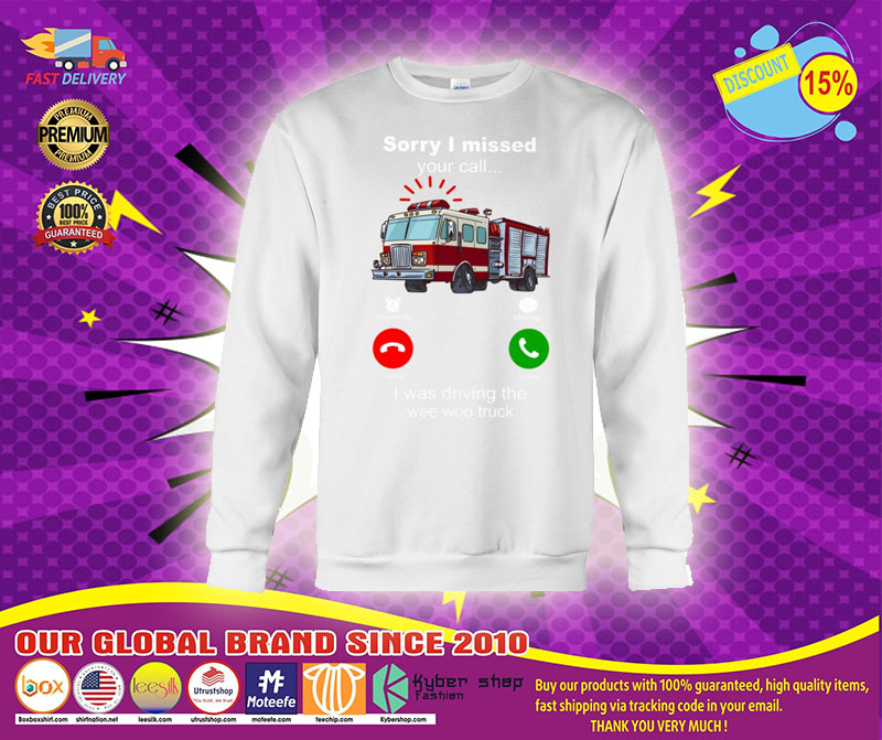 [LIMITED] Sorry I missed your call I was driving the wee woo truck shirt