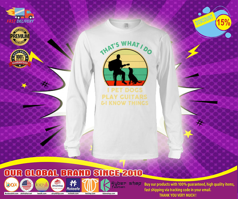 [LIMITED] That's what I do I pet dogs play guitars and I know things shirt