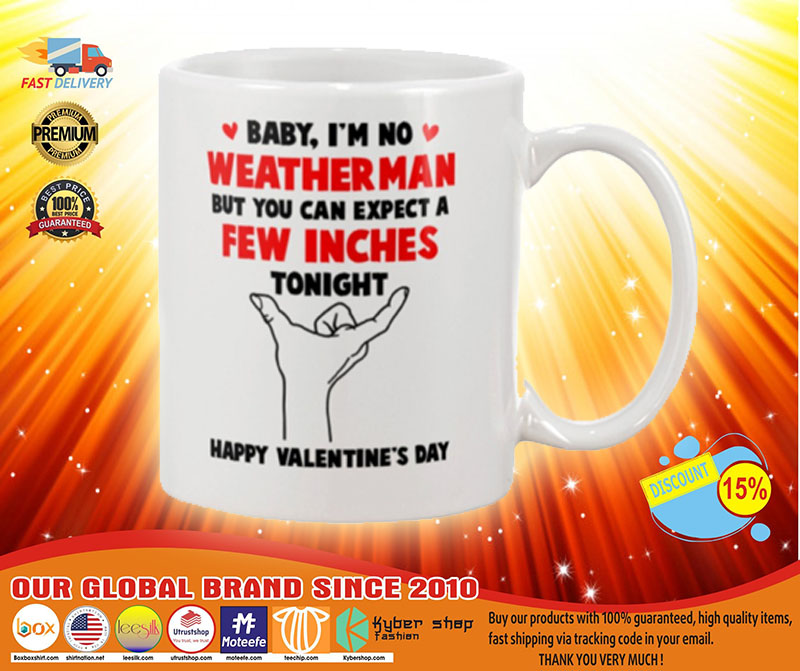 [LIMITED] Valentine Baby i'm no weather man but you can expect a few inches tonight mug