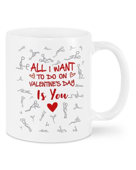 Amazing all i want to do on valentine's day is you mug
