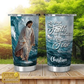 Amazing custom God let your faith be bigger than your fear all over print tumbler
