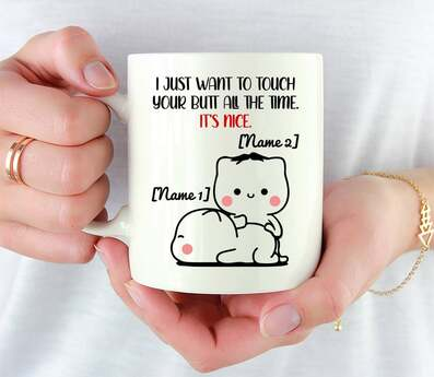 Amazing custom name i just want to touch your butt all the time cat lover mug