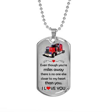 Amazing even though you're miles away i love you trucker dog tag