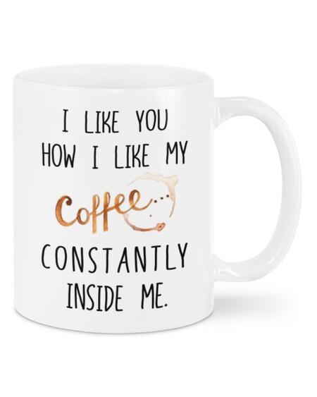 Amazing i like you how i like my coffee constantly inside me valentine's day gift mug