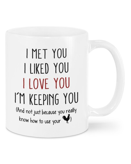 Amazing i met you i like you i love you and not just because you really know how to use your cock mug