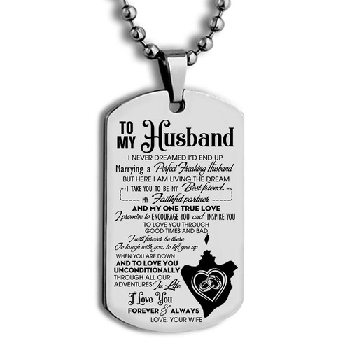 Amazing to my husband i never dreamed id end up you are my one true love love your wife dog tag