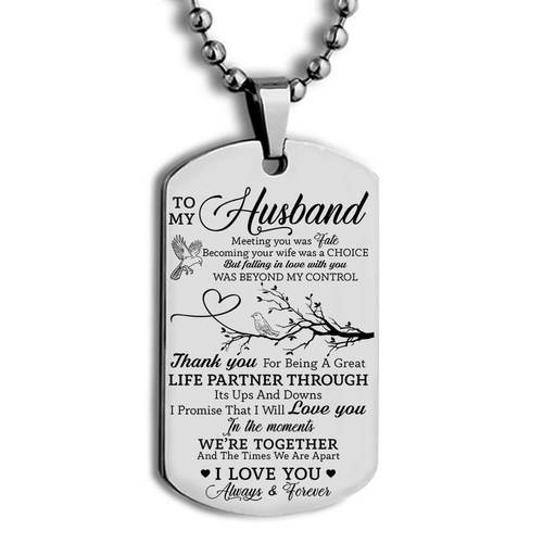 Amazing to my husband meeting you was fate i love you always and forever dog tag
