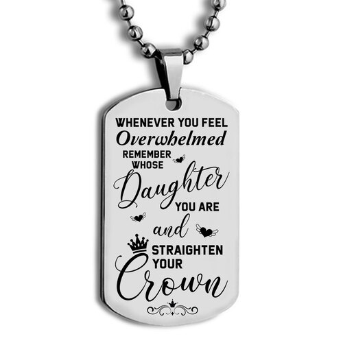 Amazing whenever you feel overwhelmed remember whose daughter you are and straighten your crown dog tag