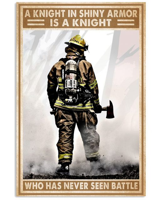 A knight in shining armor is a knight who has never seen battle Firefighter poster